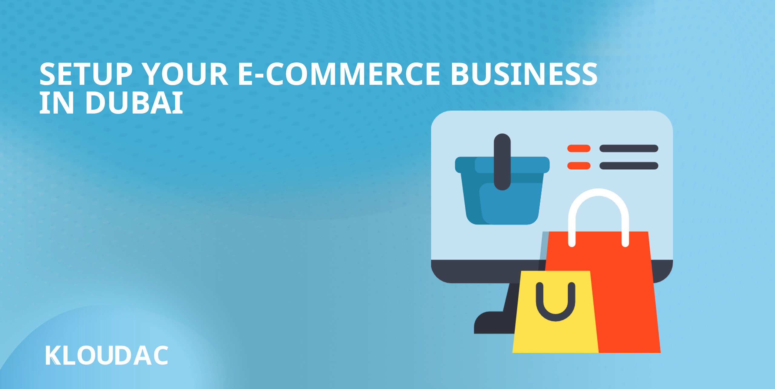 Setup your Ecommerce business with Kloudac